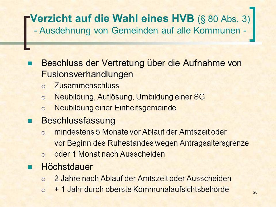 26 Verzicht auf die Wahl eines HVB (§ 80 Abs. 3) - Ausdehnung von Gemeinden auf alle Kommunen - Beschluss der Vertretung über die Aufnahme von Fusions