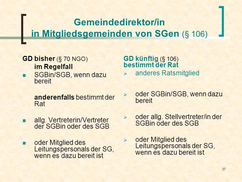 37 Gemeindedirektor/in in Mitgliedsgemeinden von SGen (§ 106) GD bisher (§ 70 NGO) im Regelfall SGBin/SGB, wenn dazu bereit anderenfalls bestimmt der