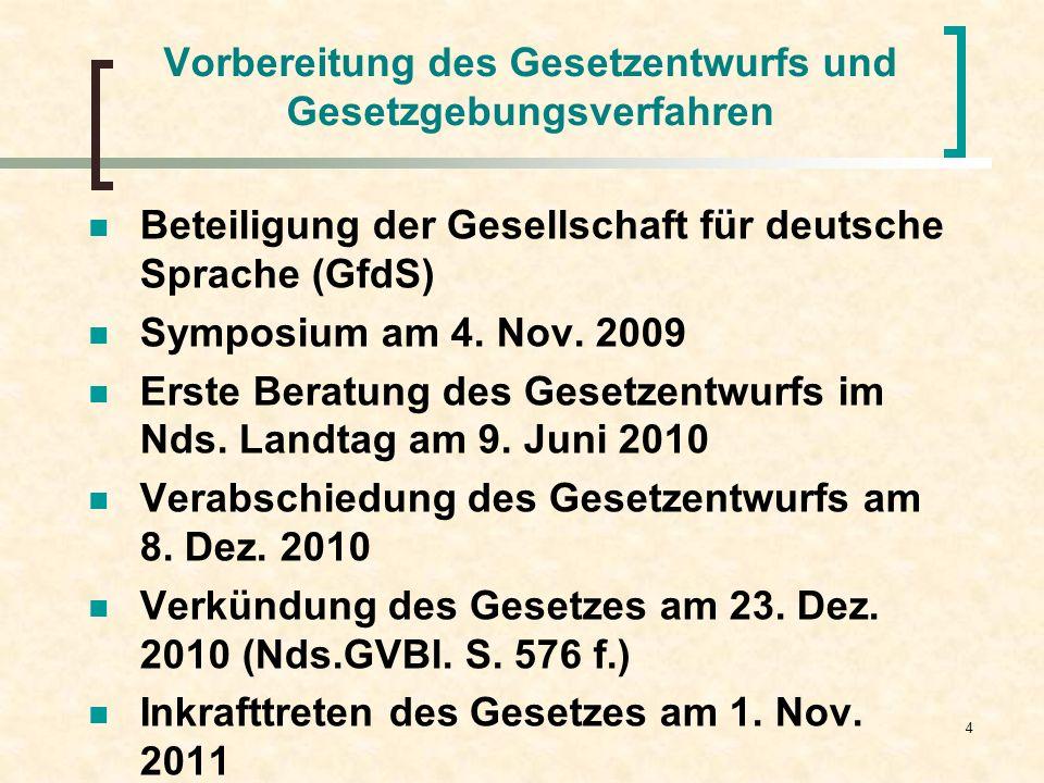 4 Vorbereitung des Gesetzentwurfs und Gesetzgebungsverfahren Beteiligung der Gesellschaft für deutsche Sprache (GfdS) Symposium am 4. Nov. 2009 Erste