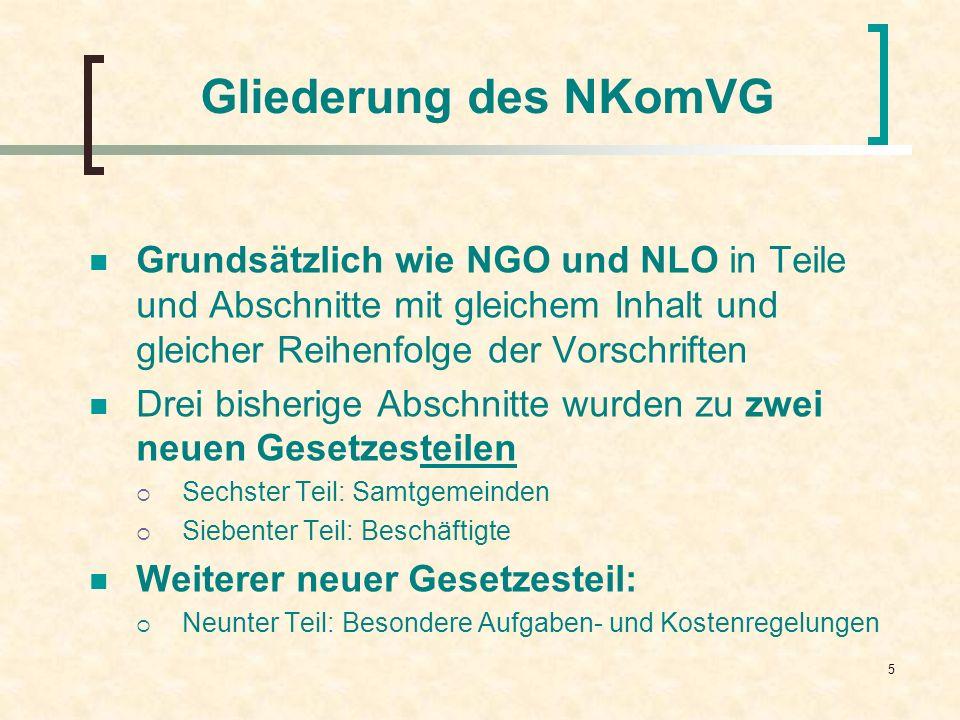 5 Gliederung des NKomVG Grundsätzlich wie NGO und NLO in Teile und Abschnitte mit gleichem Inhalt und gleicher Reihenfolge der Vorschriften Drei bishe