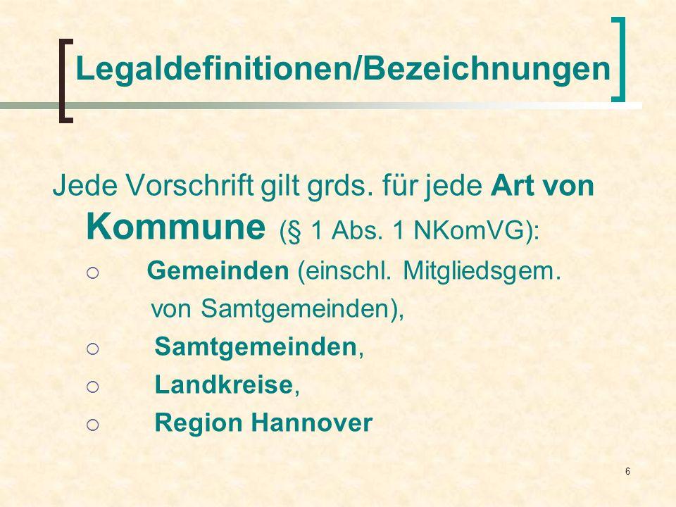 6 Legaldefinitionen/Bezeichnungen Jede Vorschrift gilt grds. für jede Art von Kommune (§ 1 Abs. 1 NKomVG): Gemeinden (einschl. Mitgliedsgem. von Samtg
