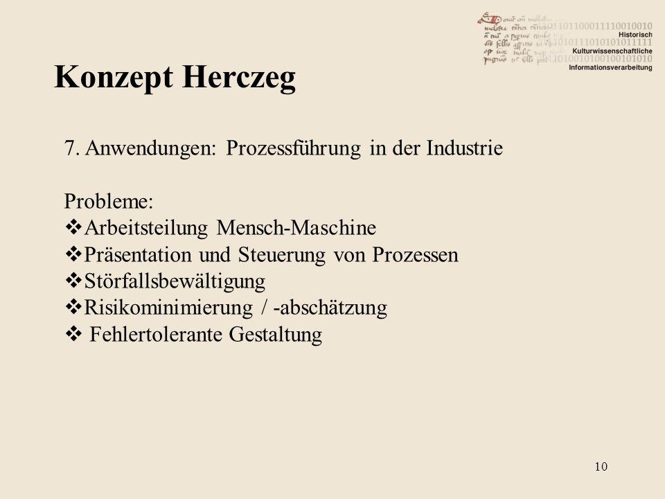 Konzept Herczeg 10 7. Anwendungen: Prozessführung in der Industrie Probleme: Arbeitsteilung Mensch-Maschine Präsentation und Steuerung von Prozessen S
