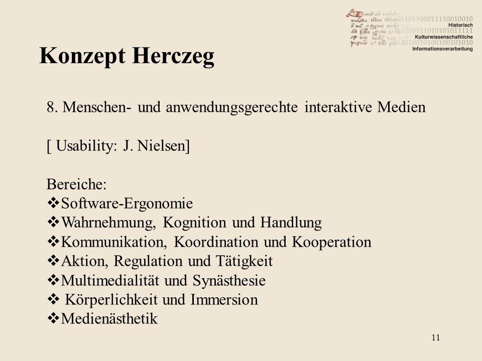 Konzept Herczeg 11 8. Menschen- und anwendungsgerechte interaktive Medien [ Usability: J. Nielsen] Bereiche: Software-Ergonomie Wahrnehmung, Kognition