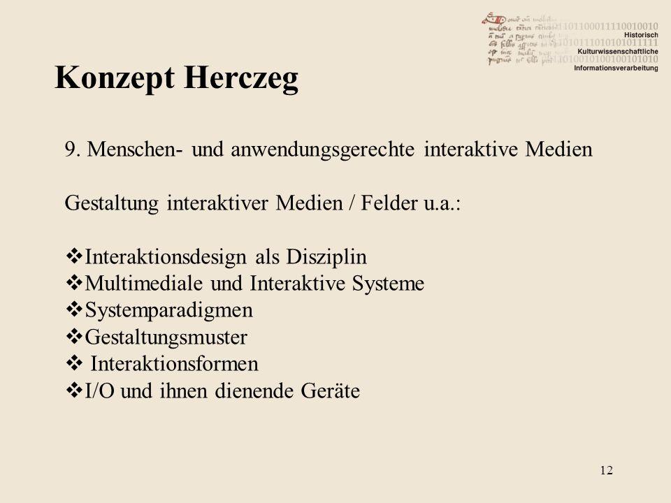 Konzept Herczeg 12 9. Menschen- und anwendungsgerechte interaktive Medien Gestaltung interaktiver Medien / Felder u.a.: Interaktionsdesign als Diszipl