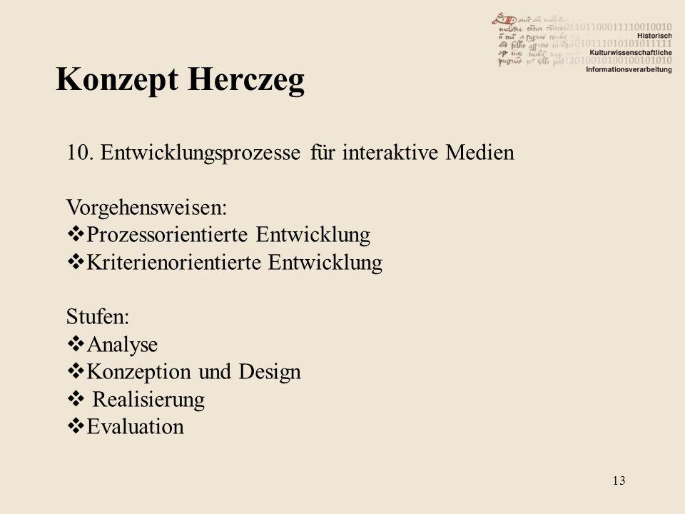 Konzept Herczeg 13 10. Entwicklungsprozesse für interaktive Medien Vorgehensweisen: Prozessorientierte Entwicklung Kriterienorientierte Entwicklung St