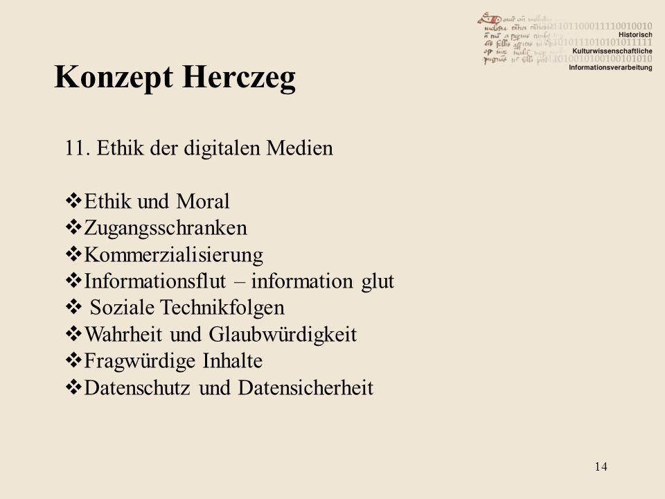 Konzept Herczeg 14 11. Ethik der digitalen Medien Ethik und Moral Zugangsschranken Kommerzialisierung Informationsflut – information glut Soziale Tech
