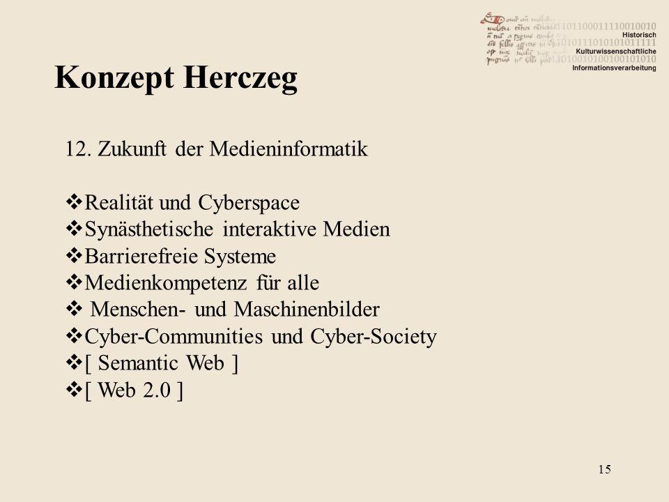 Konzept Herczeg 15 12. Zukunft der Medieninformatik Realität und Cyberspace Synästhetische interaktive Medien Barrierefreie Systeme Medienkompetenz fü