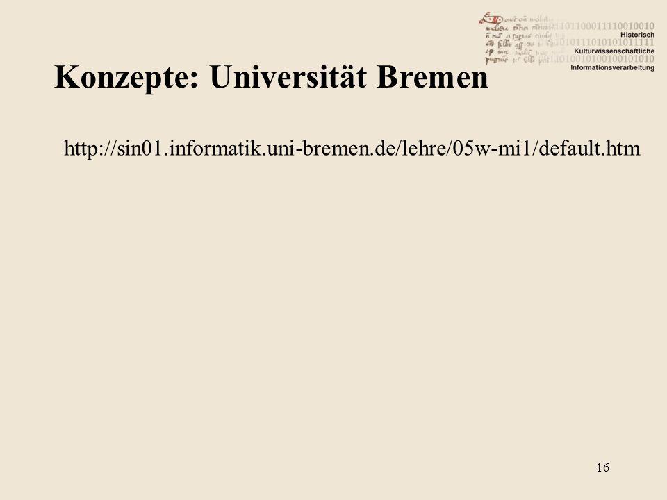 Konzepte: Universität Bremen 16 http://sin01.informatik.uni-bremen.de/lehre/05w-mi1/default.htm