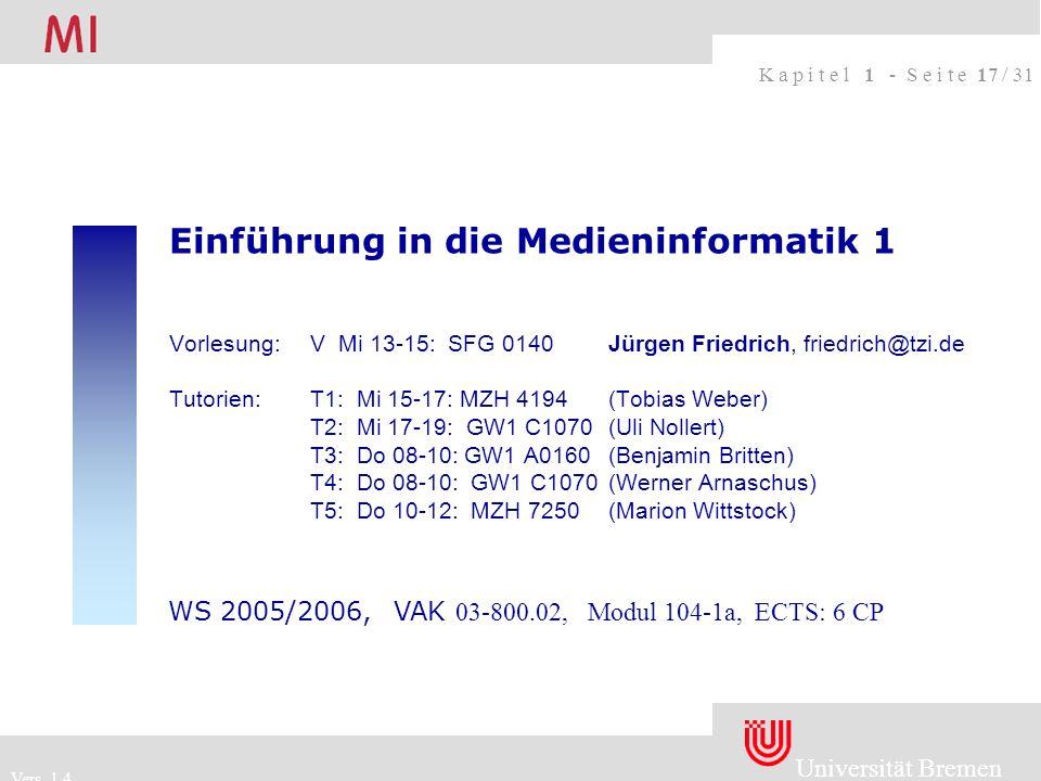 Universität Bremen medien informatik Vers. 1.4 K a p i t e l 1 - S e i t e 17 / 31 Einführung in die Medieninformatik 1 Vorlesung:V Mi 13-15: SFG 0140