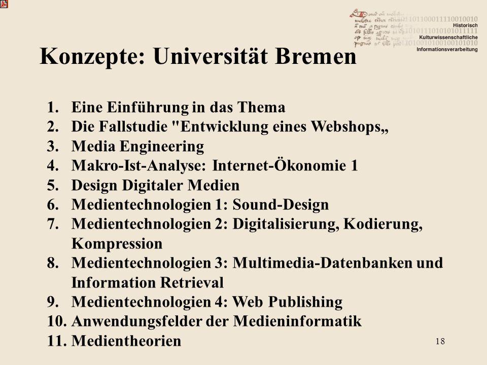 Konzepte: Universität Bremen 18 1.Eine Einführung in das Thema 2.Die Fallstudie
