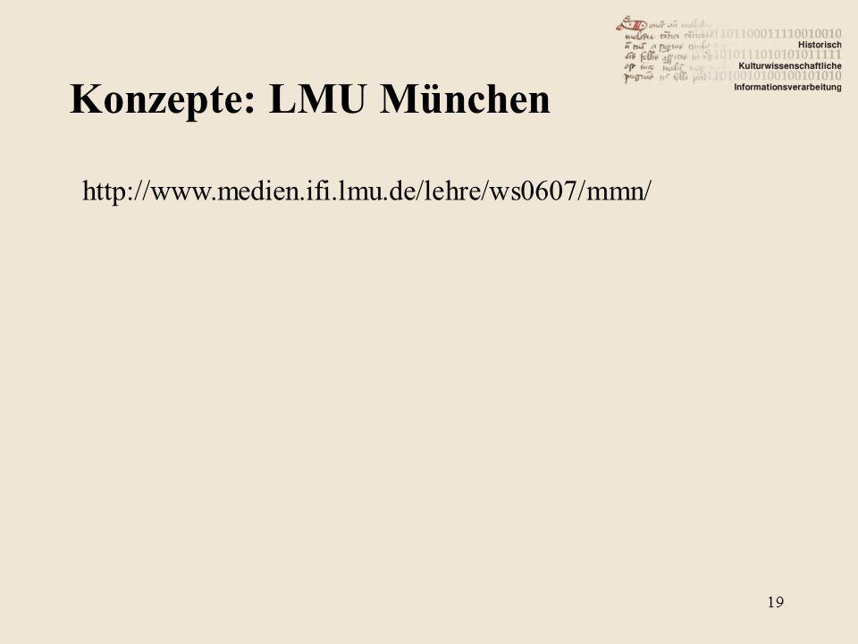 Konzepte: LMU München 19 http://www.medien.ifi.lmu.de/lehre/ws0607/mmn/