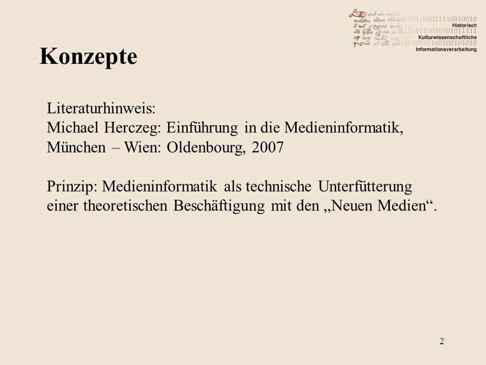 Konzepte 2 Literaturhinweis: Michael Herczeg: Einführung in die Medieninformatik, München – Wien: Oldenbourg, 2007 Prinzip: Medieninformatik als techn