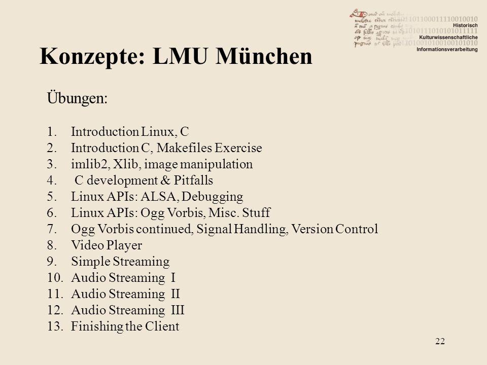 Konzepte: LMU München 22 Übungen: 1.Introduction Linux, C 2.Introduction C, Makefiles Exercise 3.imlib2, Xlib, image manipulation 4. C development & P