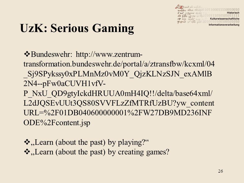 UzK: Serious Gaming 26 Bundeswehr: http://www.zentrum- transformation.bundeswehr.de/portal/a/ztransfbw/kcxml/04 _Sj9SPykssy0xPLMnMz0vM0Y_QjzKLNzSJN_ex