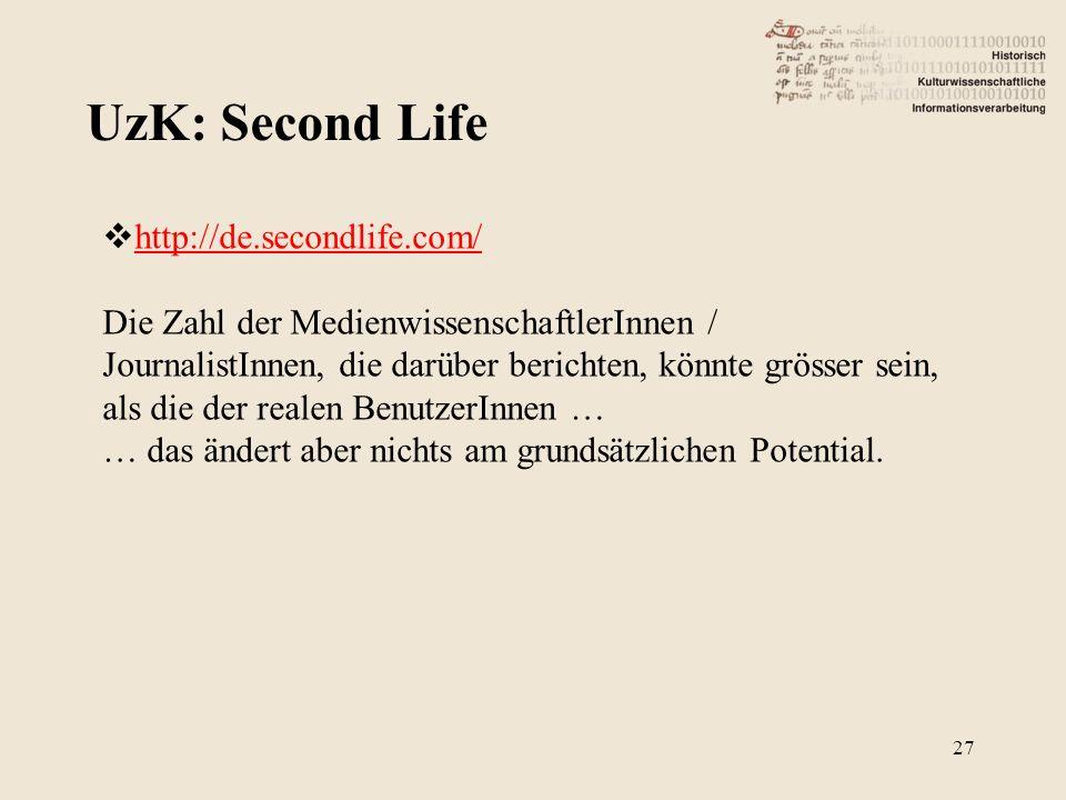 UzK: Second Life 27 http://de.secondlife.com/ Die Zahl der MedienwissenschaftlerInnen / JournalistInnen, die darüber berichten, könnte grösser sein, a