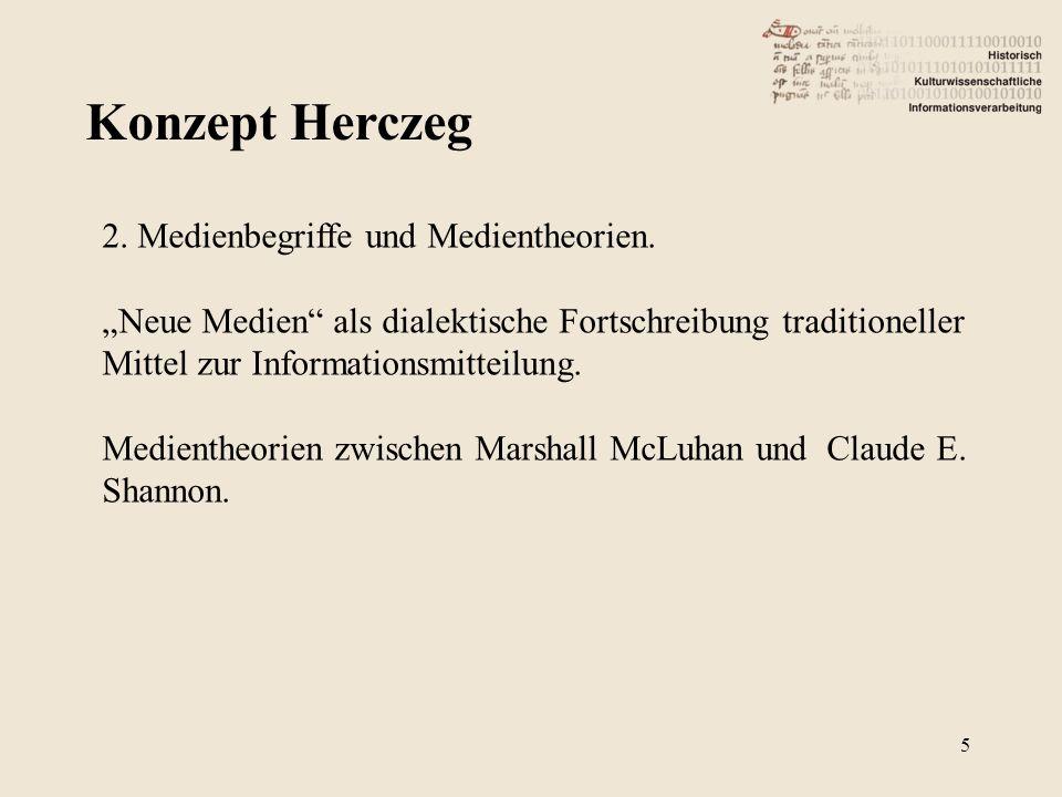 Konzept Herczeg 5 2. Medienbegriffe und Medientheorien. Neue Medien als dialektische Fortschreibung traditioneller Mittel zur Informationsmitteilung.