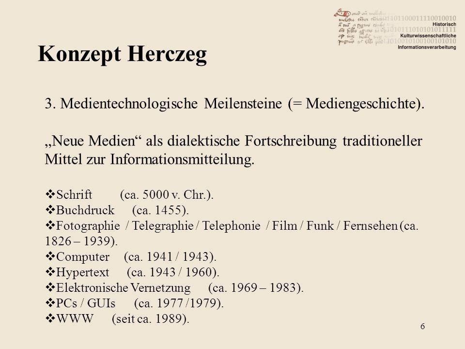 Konzept Herczeg 6 3. Medientechnologische Meilensteine (= Mediengeschichte). Neue Medien als dialektische Fortschreibung traditioneller Mittel zur Inf