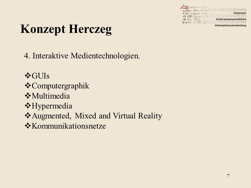 Konzept Herczeg 7 4. Interaktive Medientechnologien. GUIs Computergraphik Multimedia Hypermedia Augmented, Mixed and Virtual Reality Kommunikationsnet