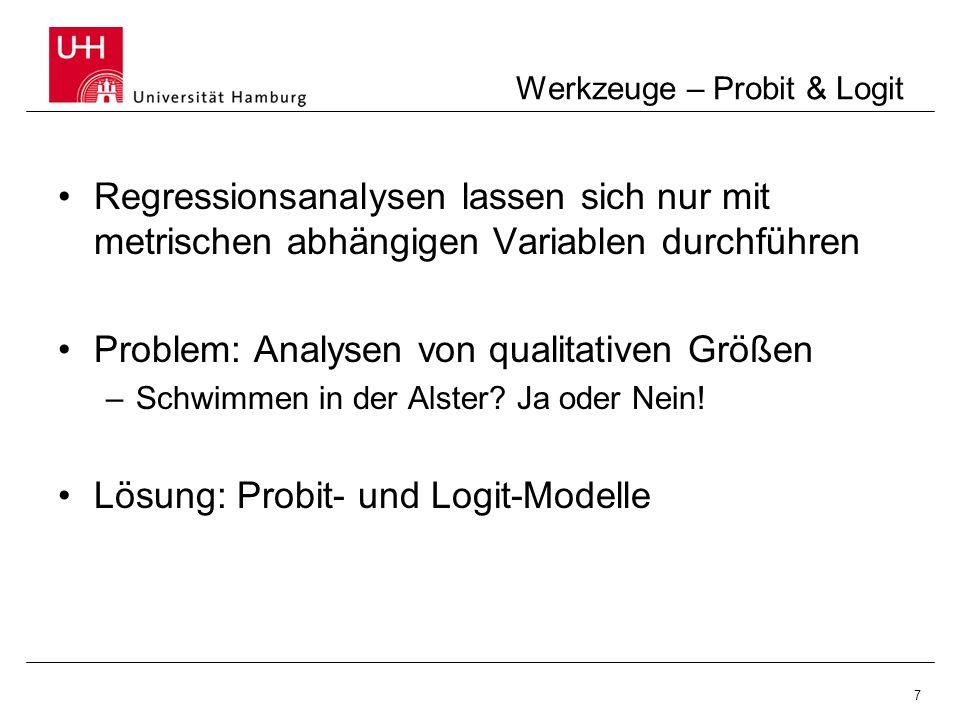 7 Werkzeuge – Probit & Logit Regressionsanalysen lassen sich nur mit metrischen abhängigen Variablen durchführen Problem: Analysen von qualitativen Gr