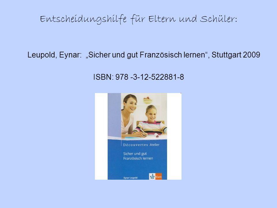 Entscheidungshilfe für Eltern und Schüler: Leupold, Eynar: Sicher und gut Französisch lernen, Stuttgart 2009 ISBN: 978 -3-12-522881-8