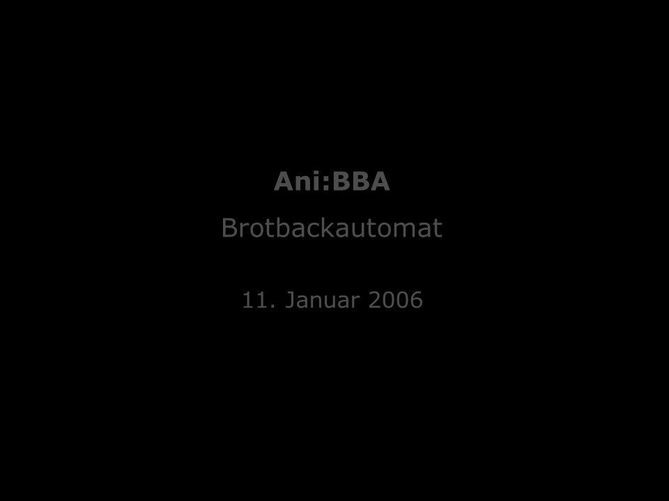 Mediengestaltung 2 Hands On :: Brotbackautomat Oliver Beckenhaub, Simon Eiersbrock, Stefan Eyerich, Sebastian Hemel, Patrick Lipinski 11.01.2006 :: Ani:BBA 11.