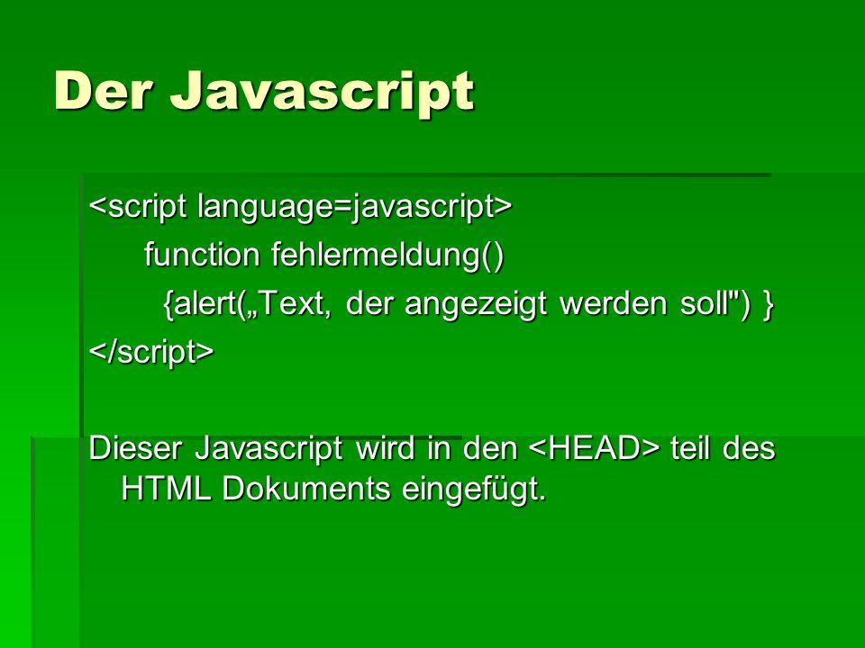 Der Javascript function fehlermeldung() function fehlermeldung() {alert(Text, der angezeigt werden soll