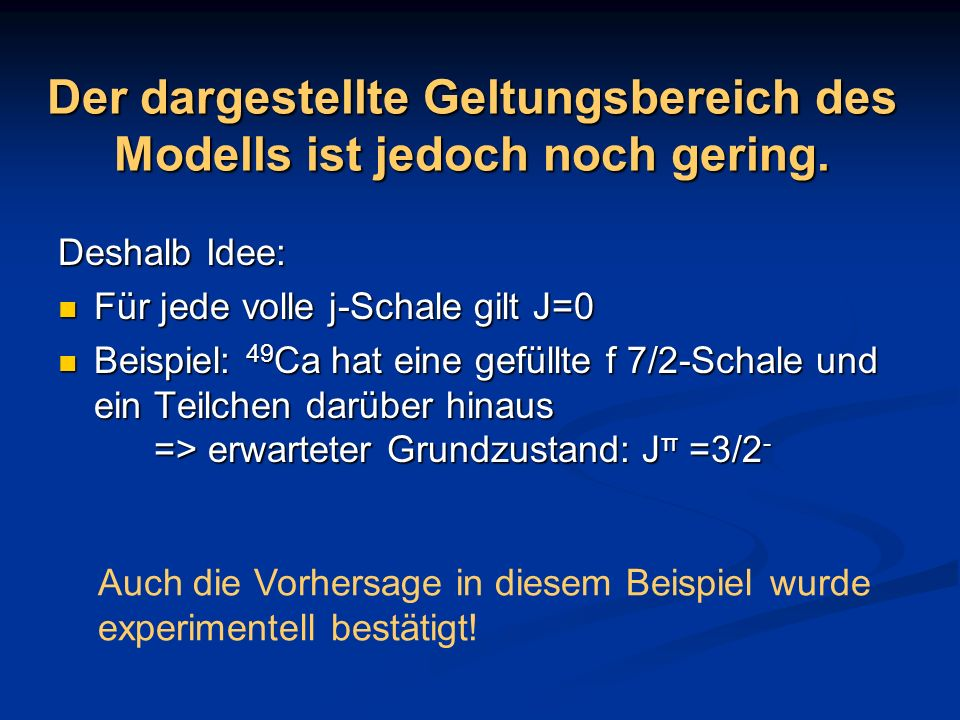 Der dargestellte Geltungsbereich des Modells ist jedoch noch gering. Deshalb Idee: Für jede volle j-Schale gilt J=0 Für jede volle j-Schale gilt J=0 B