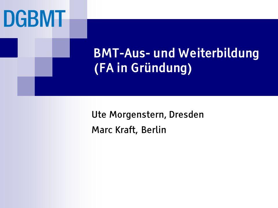 BMT-Aus- und Weiterbildung (FA in Gründung) Ute Morgenstern, Dresden Marc Kraft, Berlin