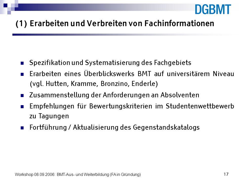 Workshop 08.09.2006: BMT-Aus- und Weiterbildung (FA in Gründung)17 (1) Erarbeiten und Verbreiten von Fachinformationen Spezifikation und Systematisier