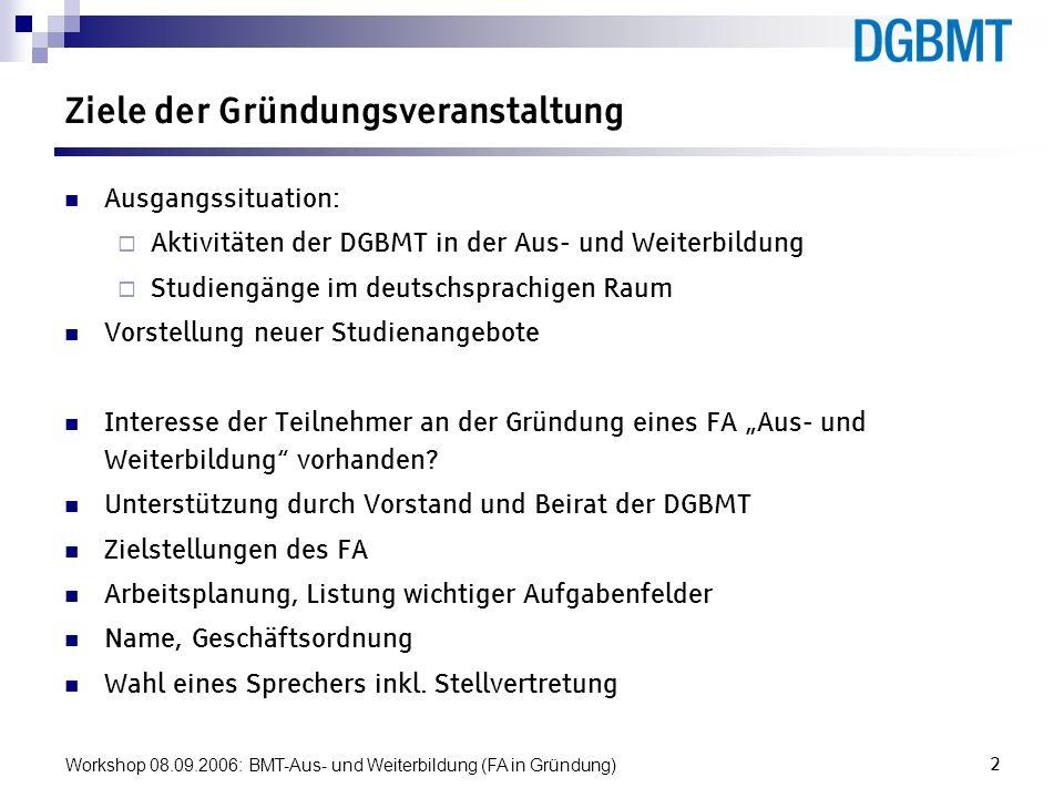 Workshop 08.09.2006: BMT-Aus- und Weiterbildung (FA in Gründung)2 Ziele der Gründungsveranstaltung Ausgangssituation: Aktivitäten der DGBMT in der Aus