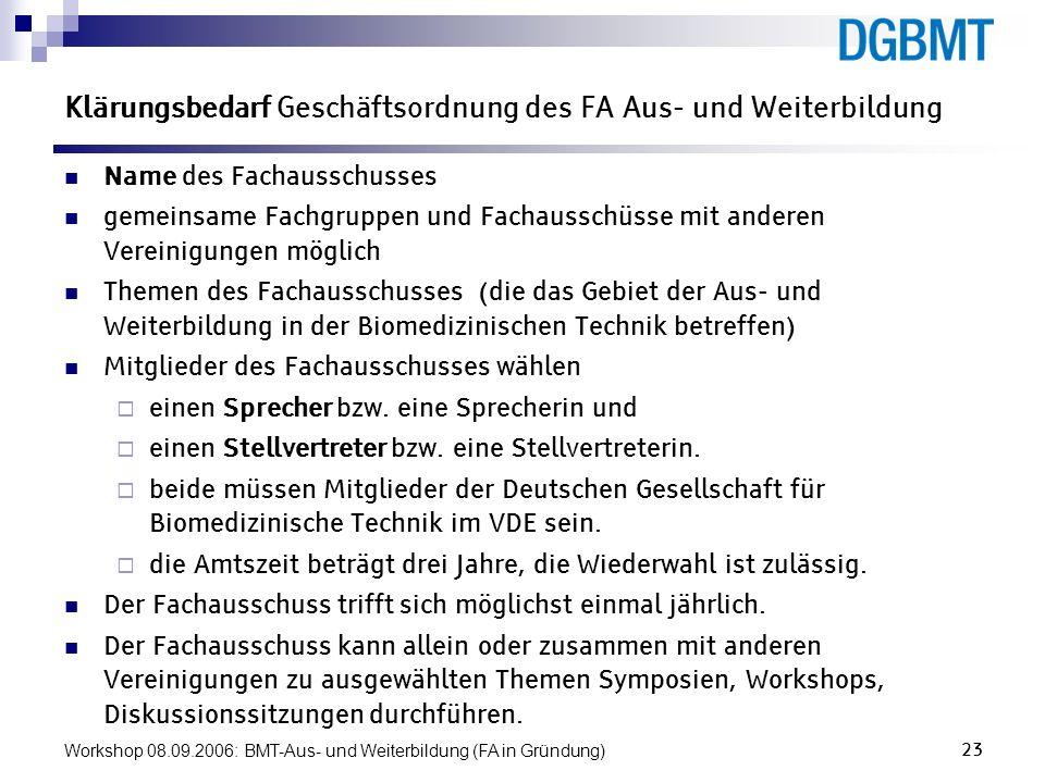 Workshop 08.09.2006: BMT-Aus- und Weiterbildung (FA in Gründung)23 Klärungsbedarf Geschäftsordnung des FA Aus- und Weiterbildung Name des Fachausschus