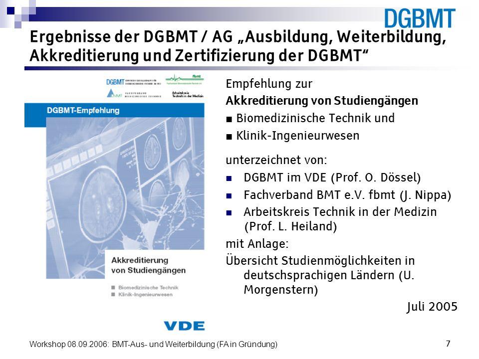 Workshop 08.09.2006: BMT-Aus- und Weiterbildung (FA in Gründung)7 Ergebnisse der DGBMT / AG Ausbildung, Weiterbildung, Akkreditierung und Zertifizieru