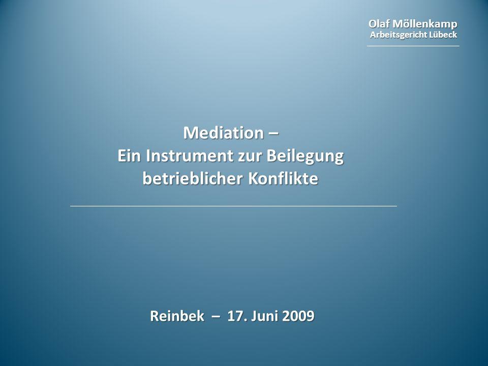 Olaf Möllenkamp Arbeitsgericht Lübeck Mediation – Ein Instrument zur Beilegung betrieblicher Konflikte Reinbek – 17. Juni 2009