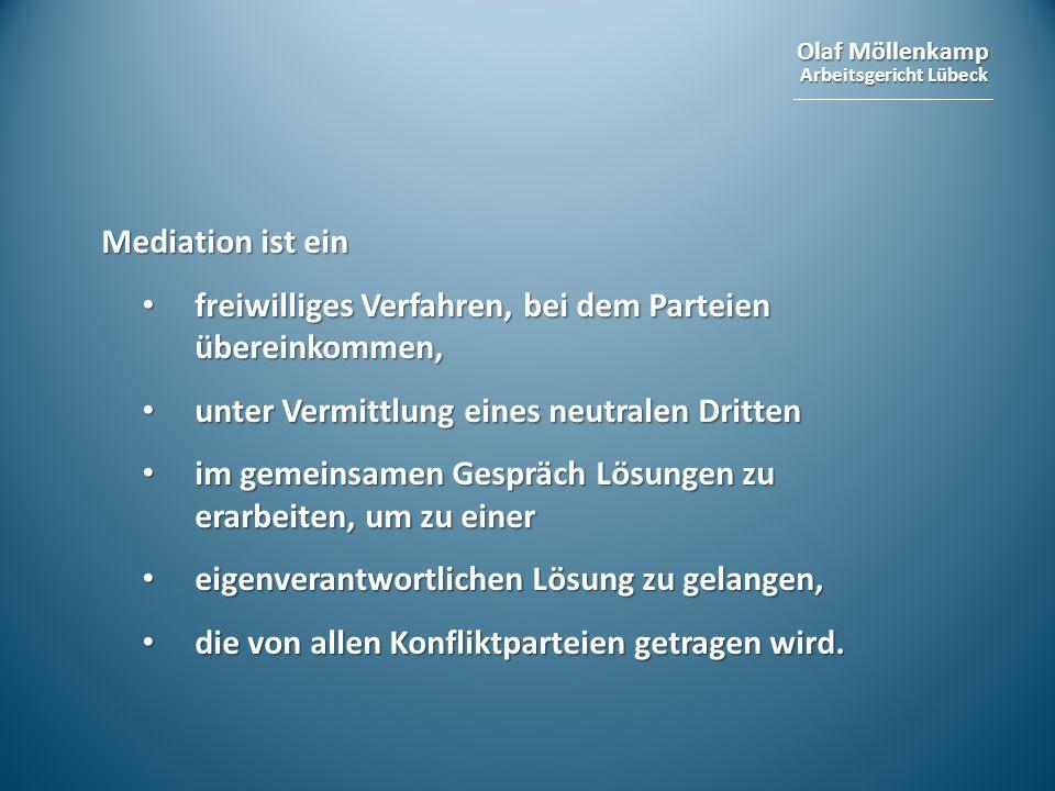 Olaf Möllenkamp Arbeitsgericht Lübeck Mediation ist ein freiwilliges Verfahren, bei dem Parteien übereinkommen, freiwilliges Verfahren, bei dem Partei