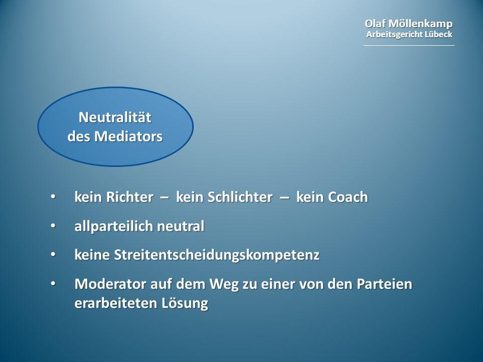 Olaf Möllenkamp Arbeitsgericht Lübeck Neutralität des Mediators kein Richter – kein Schlichter – kein Coach kein Richter – kein Schlichter – kein Coac