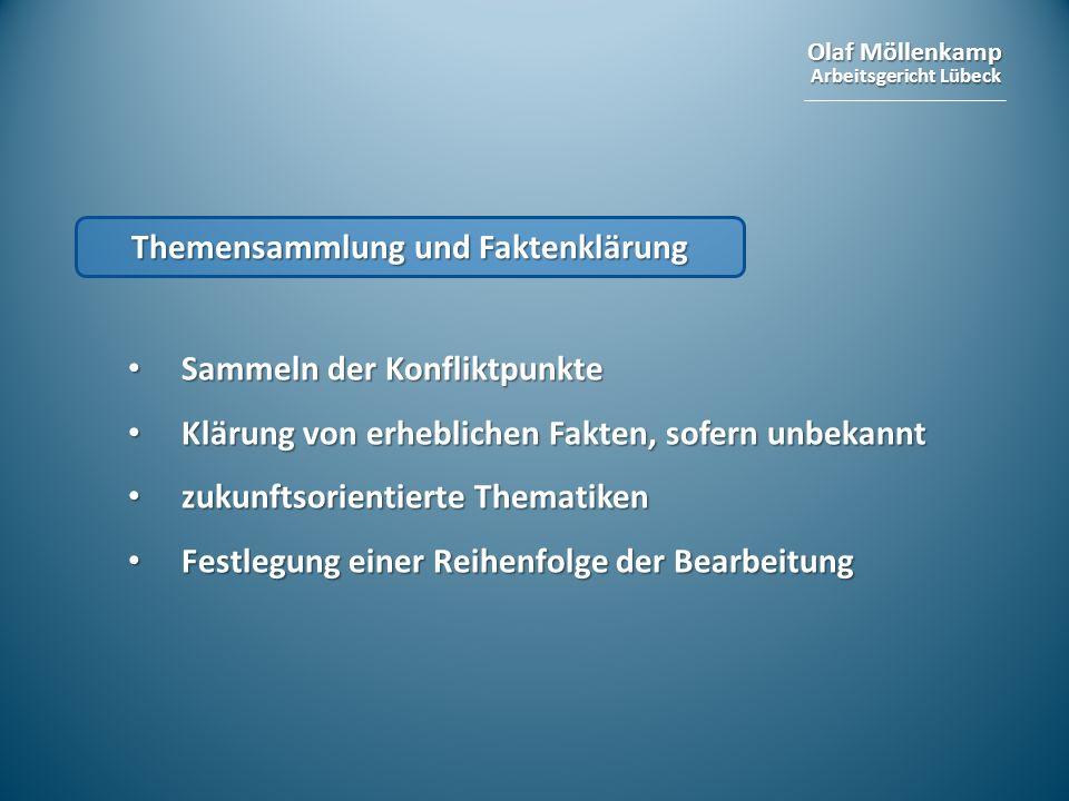 Olaf Möllenkamp Arbeitsgericht Lübeck Themensammlung und Faktenklärung Sammeln der Konfliktpunkte Sammeln der Konfliktpunkte Klärung von erheblichen F