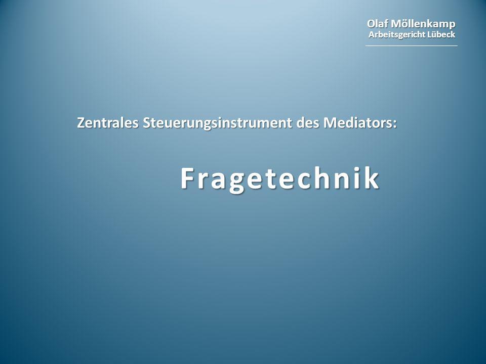 Olaf Möllenkamp Arbeitsgericht Lübeck Zentrales Steuerungsinstrument des Mediators: Fragetechnik