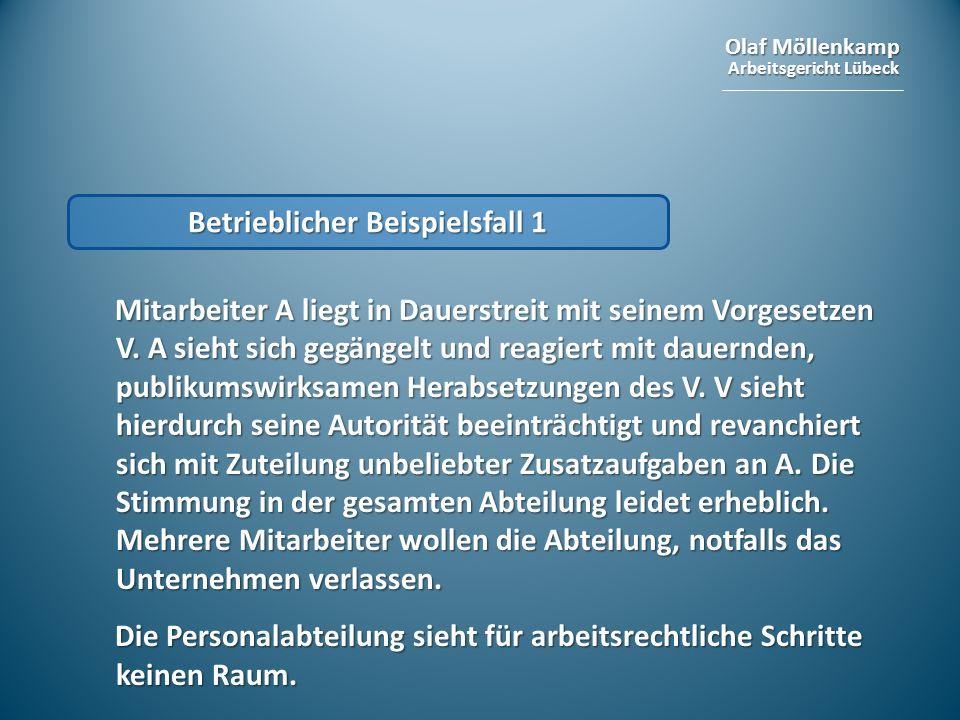 Olaf Möllenkamp Arbeitsgericht Lübeck Betrieblicher Beispielsfall 1 Mitarbeiter A liegt in Dauerstreit mit seinem Vorgesetzen V. A sieht sich gegängel