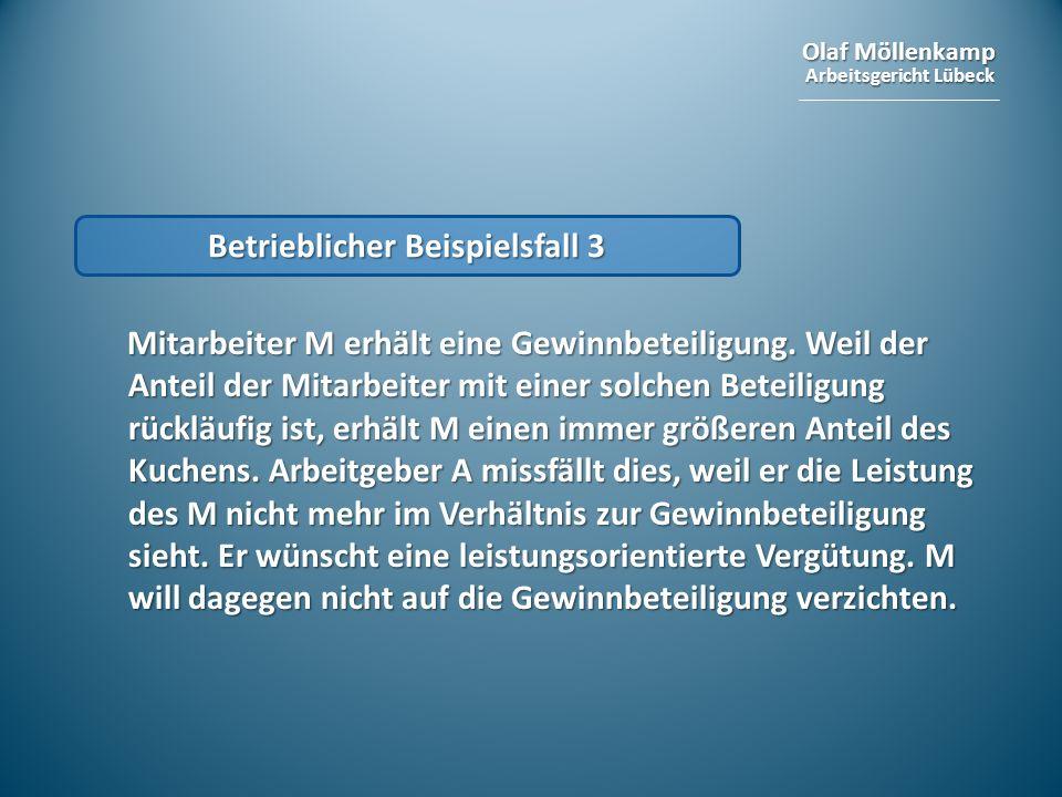 Olaf Möllenkamp Arbeitsgericht Lübeck Betrieblicher Beispielsfall 3 Mitarbeiter M erhält eine Gewinnbeteiligung. Weil der Anteil der Mitarbeiter mit e