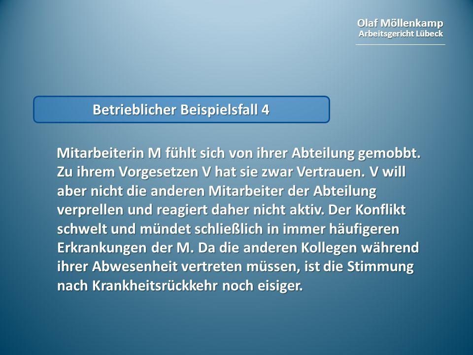 Olaf Möllenkamp Arbeitsgericht Lübeck Betrieblicher Beispielsfall 4 Mitarbeiterin M fühlt sich von ihrer Abteilung gemobbt. Zu ihrem Vorgesetzen V hat