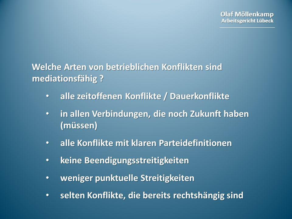 Olaf Möllenkamp Arbeitsgericht Lübeck Welche Arten von betrieblichen Konflikten sind mediationsfähig ? alle zeitoffenen Konflikte / Dauerkonflikte all