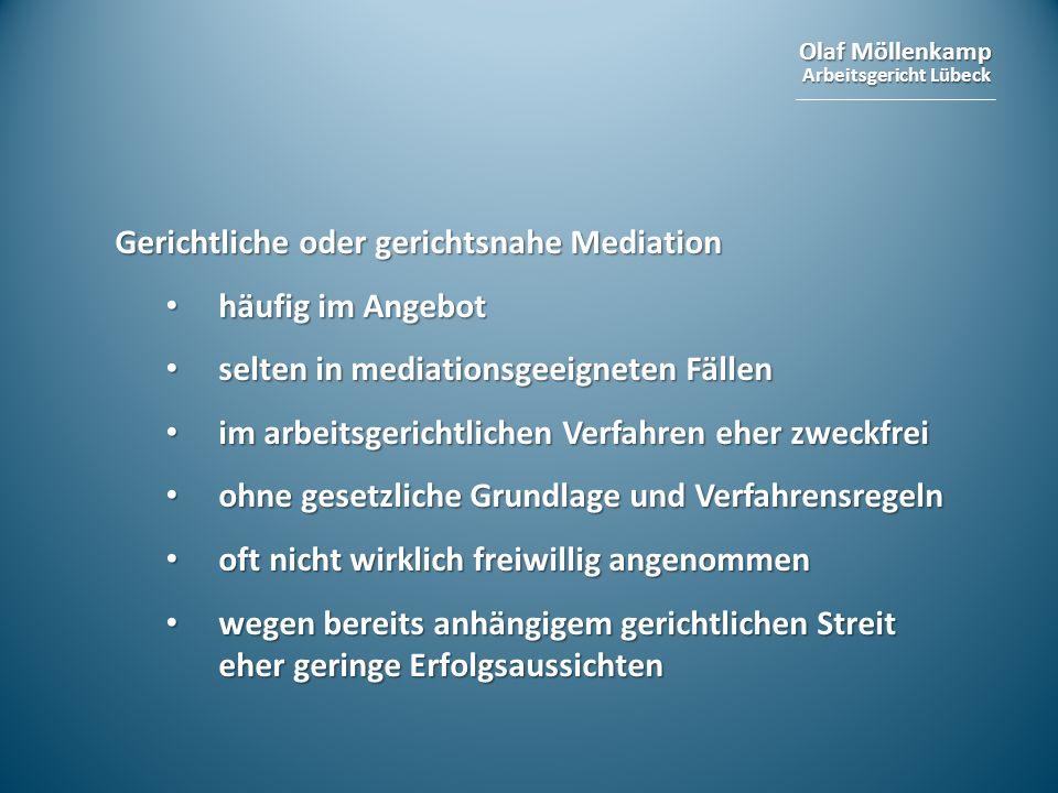 Olaf Möllenkamp Arbeitsgericht Lübeck Gerichtliche oder gerichtsnahe Mediation häufig im Angebot häufig im Angebot selten in mediationsgeeigneten Fäll