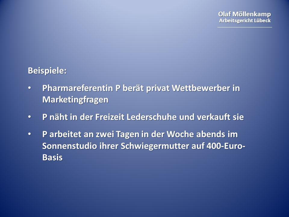 Olaf Möllenkamp Arbeitsgericht Lübeck Beispiele: Pharmareferentin P berät privat Wettbewerber in Marketingfragen Pharmareferentin P berät privat Wettb