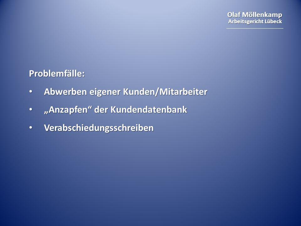 Olaf Möllenkamp Arbeitsgericht Lübeck Problemfälle: Abwerben eigener Kunden/Mitarbeiter Abwerben eigener Kunden/Mitarbeiter Anzapfen der Kundendatenba