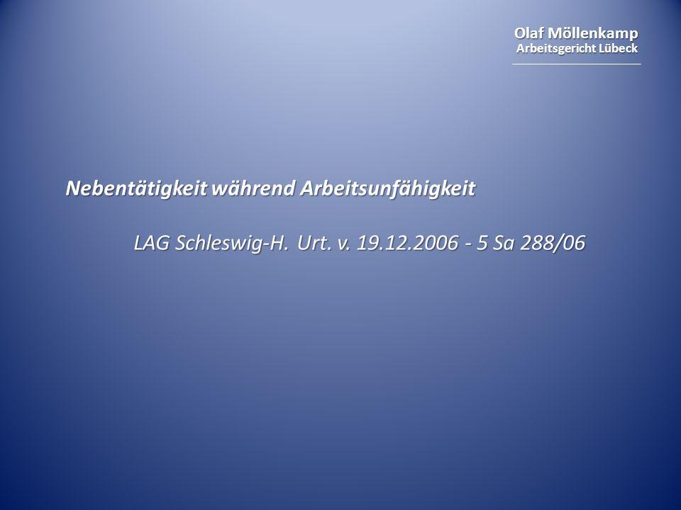 Olaf Möllenkamp Arbeitsgericht Lübeck Nebentätigkeit während Arbeitsunfähigkeit LAG Schleswig-H. Urt. v. 19.12.2006 - 5 Sa 288/06