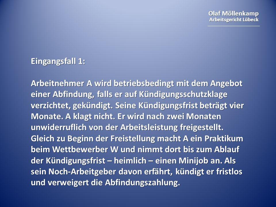 Olaf Möllenkamp Arbeitsgericht Lübeck Eingangsfall 1: Arbeitnehmer A wird betriebsbedingt mit dem Angebot einer Abfindung, falls er auf Kündigungsschu