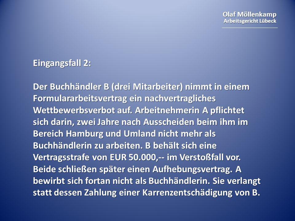 Olaf Möllenkamp Arbeitsgericht Lübeck Eingangsfall 2: Der Buchhändler B (drei Mitarbeiter) nimmt in einem Formulararbeitsvertrag ein nachvertragliches