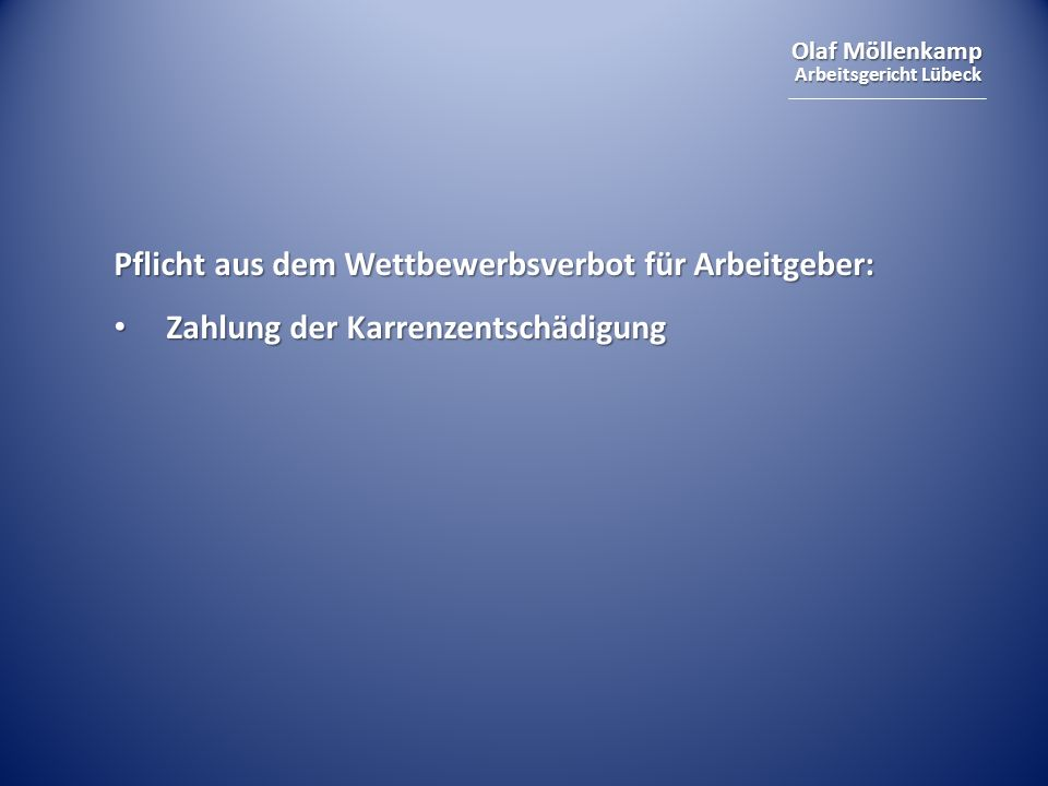 Olaf Möllenkamp Arbeitsgericht Lübeck Pflicht aus dem Wettbewerbsverbot für Arbeitgeber: Zahlung der Karrenzentschädigung Zahlung der Karrenzentschädi