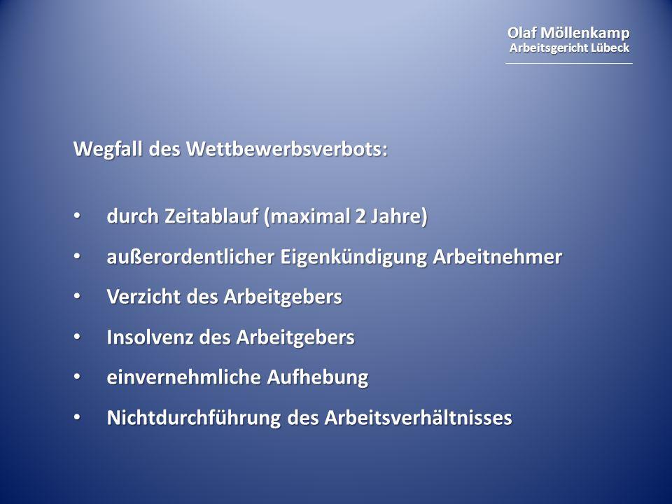 Olaf Möllenkamp Arbeitsgericht Lübeck Wegfall des Wettbewerbsverbots: durch Zeitablauf (maximal 2 Jahre) durch Zeitablauf (maximal 2 Jahre) außerorden