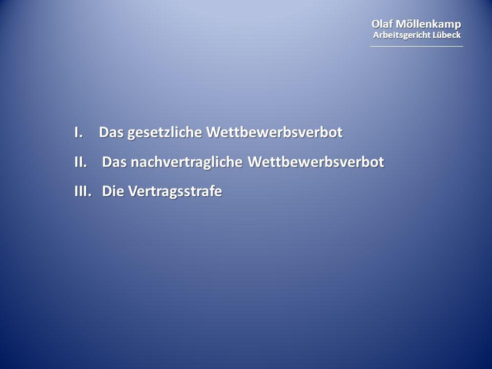 Olaf Möllenkamp Arbeitsgericht Lübeck I. Das gesetzliche Wettbewerbsverbot II.Das nachvertragliche Wettbewerbsverbot III.Die Vertragsstrafe